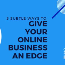 5 Subtle Ways to Give Your Online Business an Edge